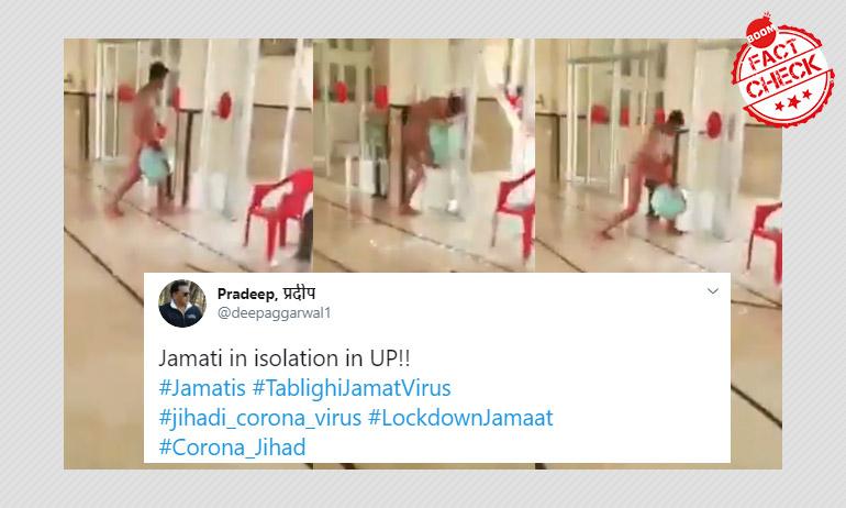False: Video Shows Tablighi Jamaat Member Running Naked In An Isolation Ward